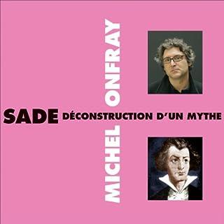 Sade     Déconstruction d'un mythe               De :                                                                                                                                 Michel Onfray                               Lu par :                                                                                                                                 Michel Onfray                      Durée : 2 h et 17 min     8 notations     Global 4,4