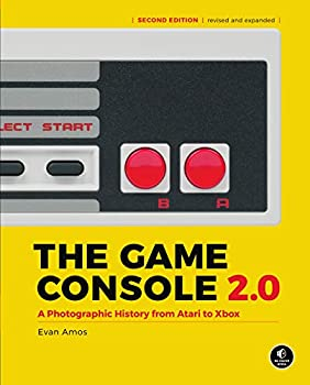 The Game Console 2.0  A Photographic History from Atari to Xbox  NO STARCH PRESS