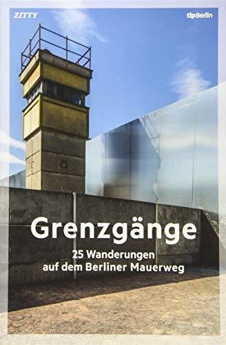 Grenzgänge: 25 Wanderungen auf dem Berliner Mauerweg