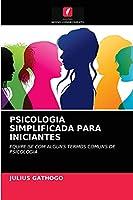 PSICOLOGIA SIMPLIFICADA PARA INICIANTES: EQUIPE-SE COM ALGUNS TERMOS COMUNS DE PSICOLOGIA