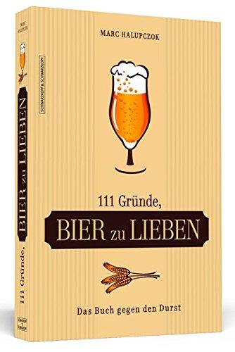 111 Gründe, Bier zu lieben: Das Buch gegen den Durst