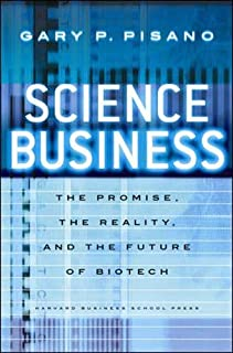 Science Business: The Promise, the Reality, and the Future of Biotech
