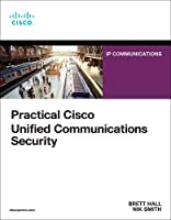 Practical Cisco Unified Communications Security (Networking Technology: Security)