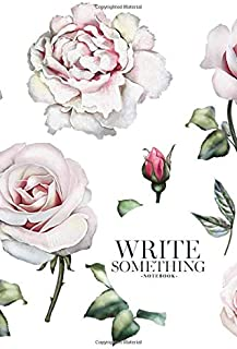 Notebook - Write something: Watercolor elements of roses, peonies notebook, Daily Journal, Composition Book Journal, Colle...