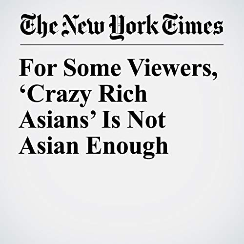 For Some Viewers, 'Crazy Rich Asians' Is Not Asian Enough copertina