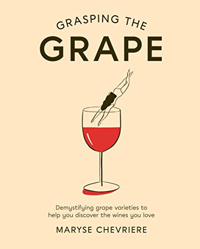 Grasping the Grape: Demystifying Grape Varieties to Help You Discover the Wines You Love (English Edition)