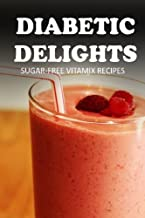 Sugar-Free Vitamix Recipes (Diabetic Delights ) by Ariel Sparks (2014-06-09)
