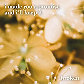 I made you a promise and I'll keep it