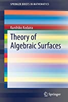 Theory of Algebraic Surfaces (SpringerBriefs in Mathematics)