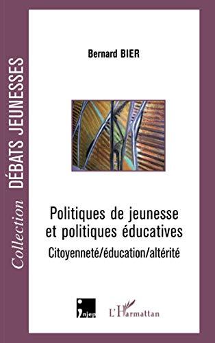 Politiques de jeunesse et politiques éducatives: Citoyenneté/éducation/altérité (Débats Jeunesses)