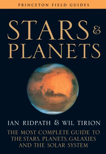 Stars and Planets: The Most Complete Guide to the Stars, Planets, Galaxies, and the Solar System - Fully Revised and Expanded Edition (Princeton Field Guides)