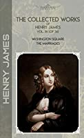 The Collected Works of Henry James, Vol. 36 (of 36): Washington Square; The Marriages (Bookland Classics)