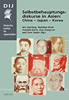 Selbstbehauptungsdiskurse in Asien: China - Japan - Korea