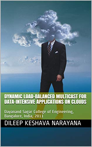 Dynamic Load-Balanced Multicast for Data-intensive Applications on Clouds: Dayanand Sagar College of Engineering, Bangalore, India, 2011 (English Edition)
