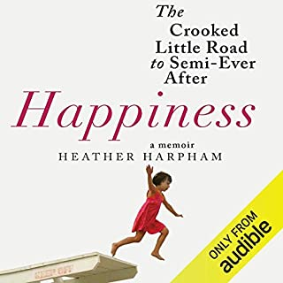 Happiness     The Crooked Little Road to Semi-Ever After              By:                                                                                                                                 Heather Harpham                               Narrated by:                                                                                                                                 Heather Harpham                      Length: 11 hrs and 14 mins     12 ratings     Overall 4.4