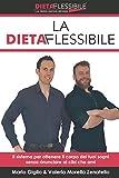 la dieta flessibile: il sistema per ottenere il corpo dei tuoi sogno senza rinunciare ai cibi che ami
