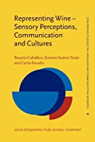 Representing Wine - Sensory Perceptions, Communication and Cultures (Converging Evidence in Language and Communication Research)
