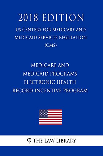Medicare and Medicaid Programs - Electronic Health Record Incentive Program (US Centers for Medicare and Medicaid Services Regulation) (CMS) (2018 Edition) (English Edition)