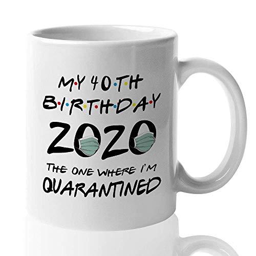 Quarantine Coffee Mug My 40th Birthday 2020 Funny Self Isolation Lockdown Distanziale sociale Coronavirus in quarantena per donna Uomo Quarantesimo
