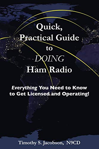 Quick, Practical Guide to DOING Ham Radio: Everything You Need to Know to Get Licensed and Operating!