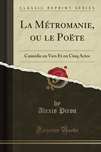 La Métromanie, ou le Poëte (Classic Reprint): Comédie en Vers Et en Cinq Actes