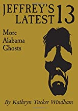 Jeffrey's Latest Thirteen: More Alabama Ghosts, Commemorative Edition