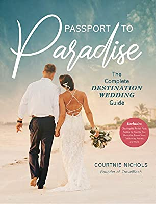 Passport to Paradise: The Complete Destination Wedding Guide