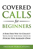 Covered Calls for Beginners: A Risk-Free Way to Collect Rental Income Every Single Month on Stocks You Already Own