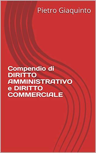 Compendio di DIRITTO AMMINISTRATIVO e DIRITTO COMMERCIALE (Manualistica STUDIOPIGI Vol. 55)