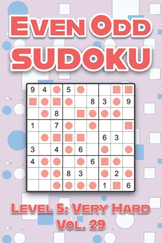Even Odd Sudoku Level 5: Very Hard Vol. 29: Play Even Odd Sudoku 9x9 Nine Numbers Grid With Solutions Hard Level Volumes 1-40 Cross Sums Sudoku ... Enjoy A Challenge For All Ages Kids to Adults