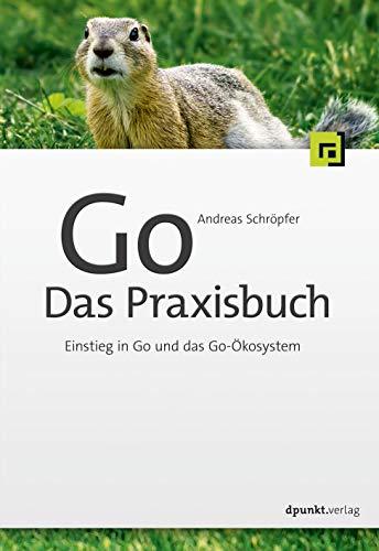 Go – Das Praxisbuch: Einstieg in Go und das Go-Ökosystem