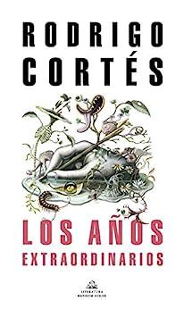 Los años extraordinarios de [Rodrigo Cortés]