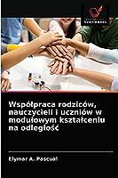 Wspólpraca rodziców, nauczycieli i uczniów w modulowym ksztalceniu na odleglośc