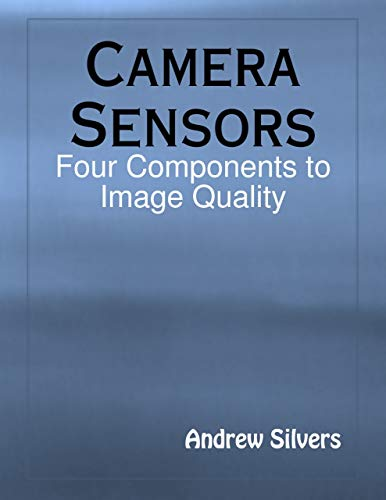 Camera Sensors: Four Components to Image Quality (English Edition)
