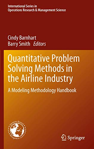 Compare Textbook Prices for Quantitative Problem Solving Methods in the Airline Industry: A Modeling Methodology Handbook International Series in Operations Research & Management Science, 169 2012 Edition ISBN 9781489988560 by Barnhart, Cynthia,Smith, Barry