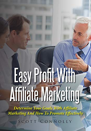Easy Profit With Affiliate Marketing: Determine Your Goals With Affiliate Marketing And How To Promote Effectively (English Edition)