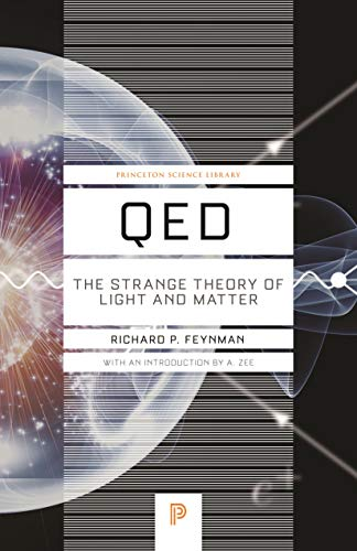 QED: The Strange Theory of Light and Matter (Princeton Science Library Book 33) by [Richard P. Feynman, A. Zee]