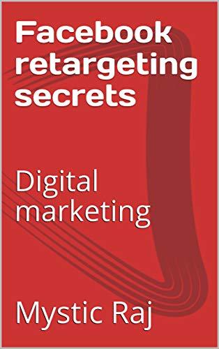 Facebook retargeting secrets: Digital marketing (Facebook marketing 1) (English Edition)