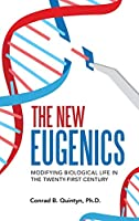 The New Eugenics: Modifying Biological Life in the Twenty-first Century