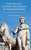 The Cult of Castor and Pollux in Ancient Rome: Myth, Ritual, and Society