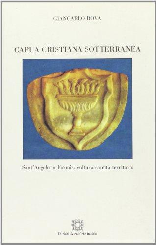 Capua cristiana sotterranea. Sant'Angelo in Formis: cultura, santità, territorio