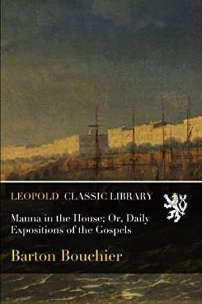 Manna in the House; Or, Daily Expositions of the Gospels