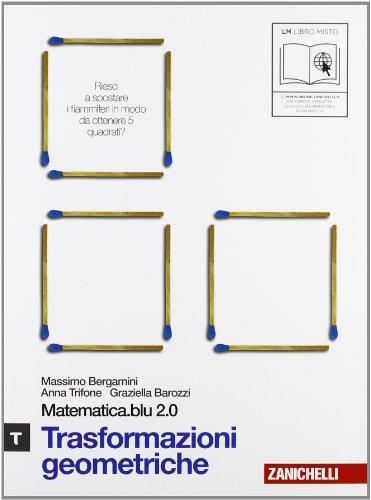 Matematica.blu 2.0. Vol. Tau.Blu: Trasformazioni geometriche. Per le Scuole superiori. Con espansione online