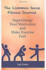 The Common Sense Fitness Journal: Supercharge Your Motivation and Make Exercise Fun Paperback