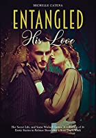 Entangled: His Love, Her Secret Life, and Some Wicked Games. A collection of 34 Erotic Stories to Release Stress after a Busy Day's Work