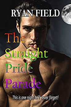 The Straight Pride Parade: This is one night he'll never forget! by [Ryan  Field]