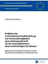 Probleme der strafrechtlichen Produkthaftung von Vorstandsmitgliedern einer Aktiengesellschaft für das Zustandekommen eines rechtswidrigen ... Hochschulschriften Recht) (German Edition)