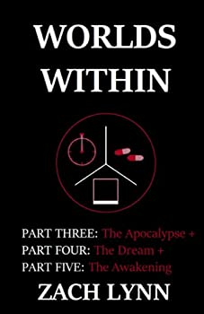 Worlds Within  Part Three  The Apocalypse + Part Four  The Dream + Part Five  The Awakening