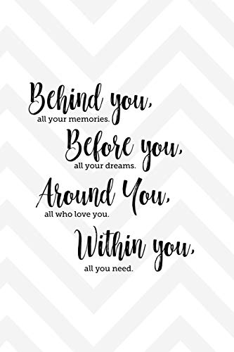 Behind you, all your memories. Before you, all your dreams. Around you, all who love you. Within you, all you need: 6x9 inch lined motivational ... graduation gift for daughter from mom