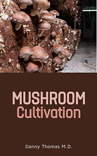 Mushroom Cultivation: A Guide to growing and cultivating Mushrooms for Medicinal use (English Edition)